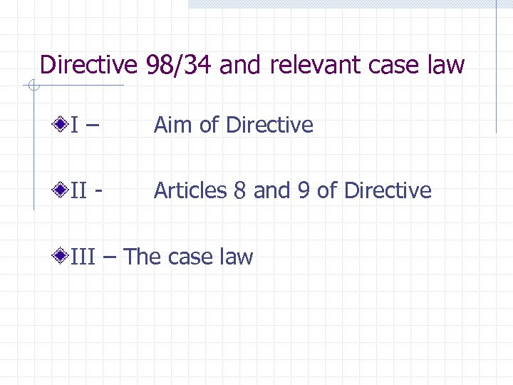 Directive 98/34 and relevant case law I– Aim of Directive II - Articles 8
