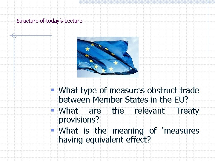 Structure of today's Lecture § What type of measures obstruct trade between Member States