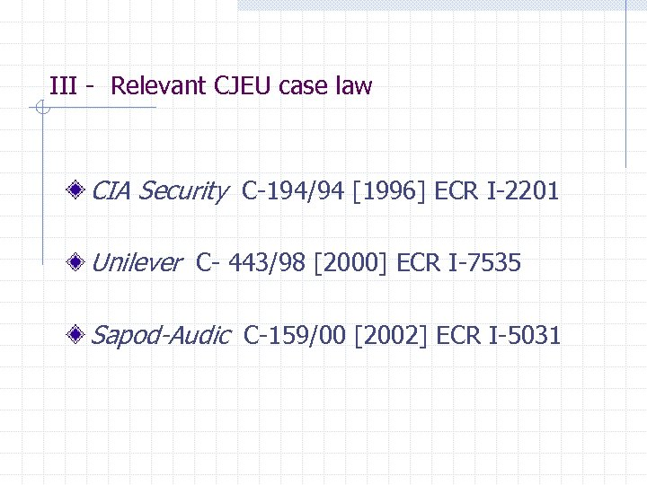III - Relevant CJEU case law CIA Security C-194/94 [1996] ECR I-2201 Unilever C-