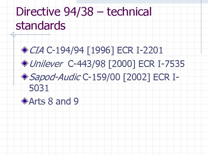 Directive 94/38 – technical standards CIA C-194/94 [1996] ECR I-2201 Unilever C-443/98 [2000] ECR