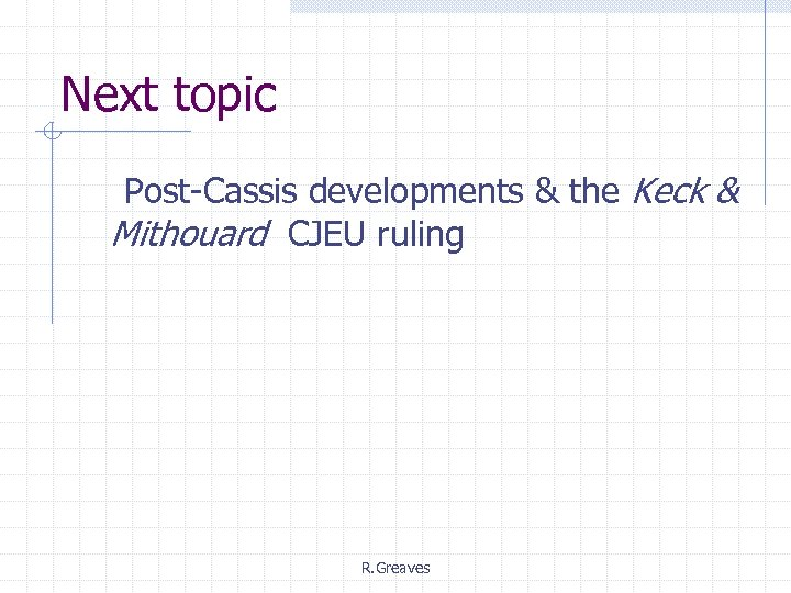 Next topic Post-Cassis developments & the Keck & Mithouard CJEU ruling R. Greaves