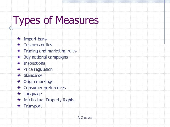 Types of Measures Import bans Customs duties Trading and marketing rules Buy national campaigns