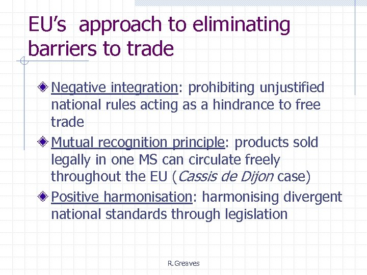 EU's approach to eliminating barriers to trade Negative integration: prohibiting unjustified national rules acting
