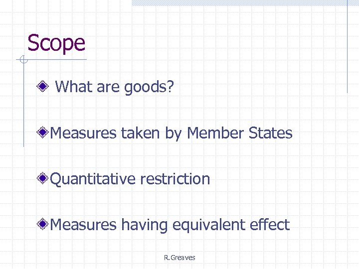 Scope What are goods? Measures taken by Member States Quantitative restriction Measures having equivalent