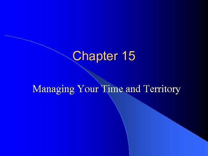 Chapter 15 Managing Your Time and Territory