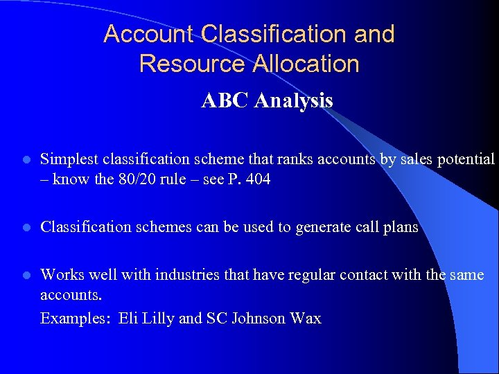 Account Classification and Resource Allocation ABC Analysis l Simplest classification scheme that ranks accounts