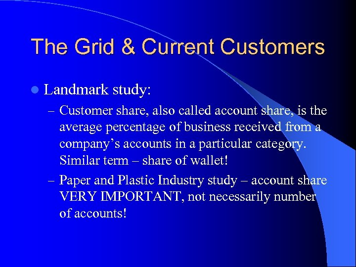 The Grid & Current Customers l Landmark study: – Customer share, also called account