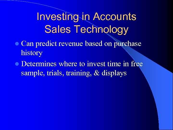 Investing in Accounts Sales Technology l Can predict revenue based on purchase history l