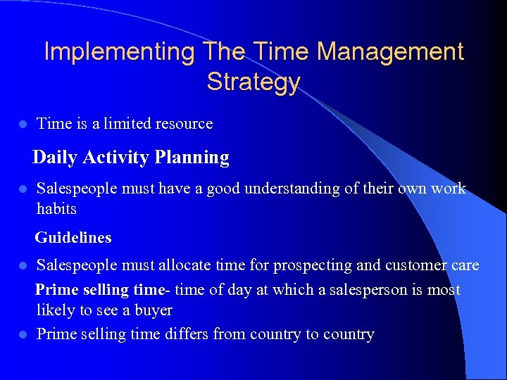 Implementing The Time Management Strategy l Time is a limited resource Daily Activity Planning