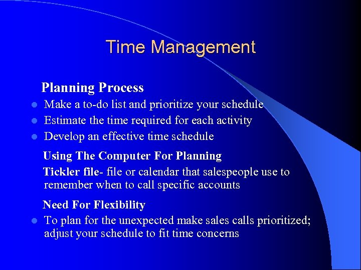 Time Management Planning Process Make a to-do list and prioritize your schedule l Estimate