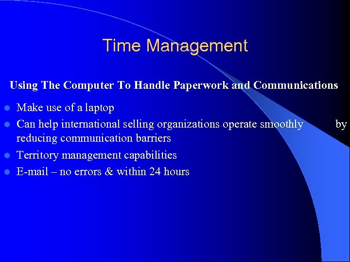 Time Management Using The Computer To Handle Paperwork and Communications Make use of a