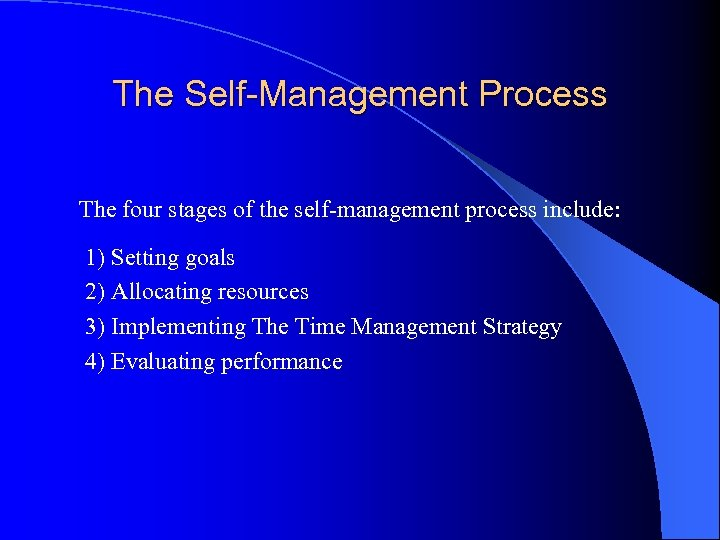 The Self-Management Process The four stages of the self-management process include: 1) Setting goals
