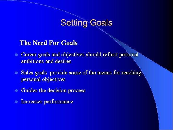 Setting Goals The Need For Goals l Career goals and objectives should reflect personal