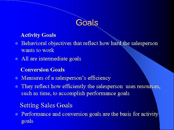 Goals Activity Goals l Behavioral objectives that reflect how hard the salesperson wants to