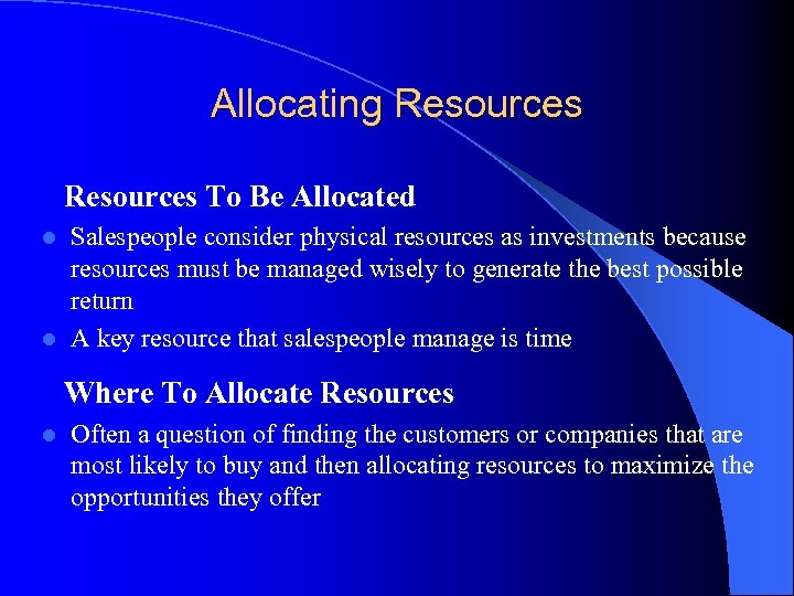 Allocating Resources To Be Allocated Salespeople consider physical resources as investments because resources must