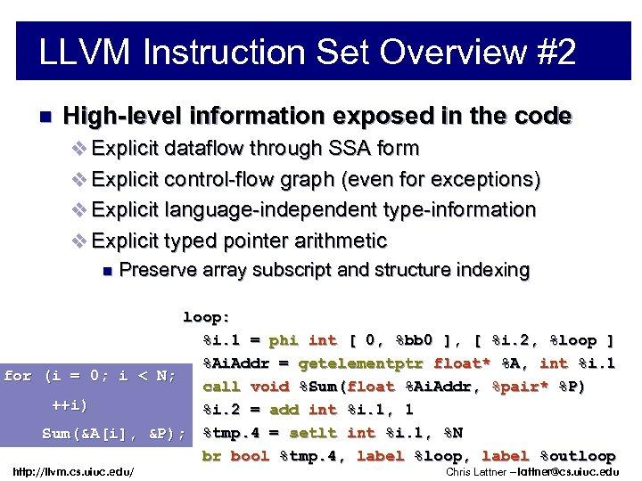 LLVM Instruction Set Overview #2 n High-level information exposed in the code v Explicit
