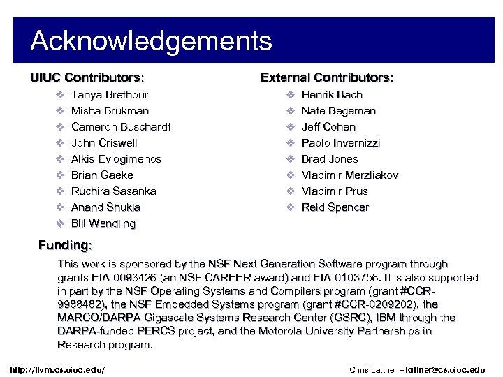 Acknowledgements UIUC Contributors: External Contributors: v Tanya Brethour v Henrik Bach v Misha Brukman