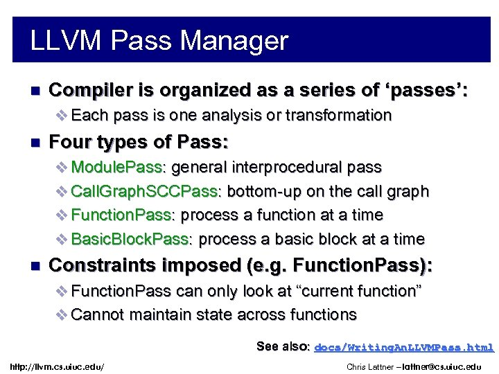 LLVM Pass Manager n Compiler is organized as a series of 'passes': v Each