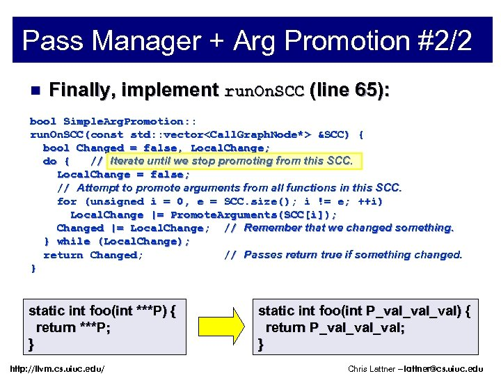Pass Manager + Arg Promotion #2/2 n Finally, implement run. On. SCC (line 65):