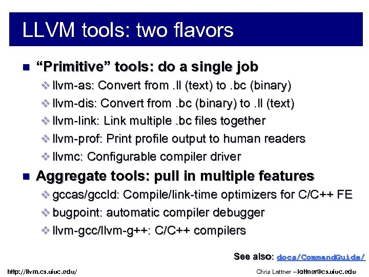 """LLVM tools: two flavors n """"Primitive"""" tools: do a single job v llvm-as: Convert"""