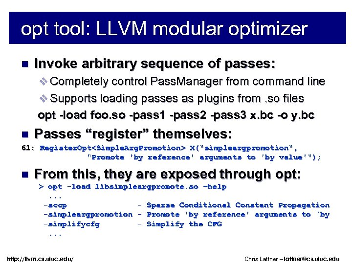opt tool: LLVM modular optimizer n Invoke arbitrary sequence of passes: v Completely control
