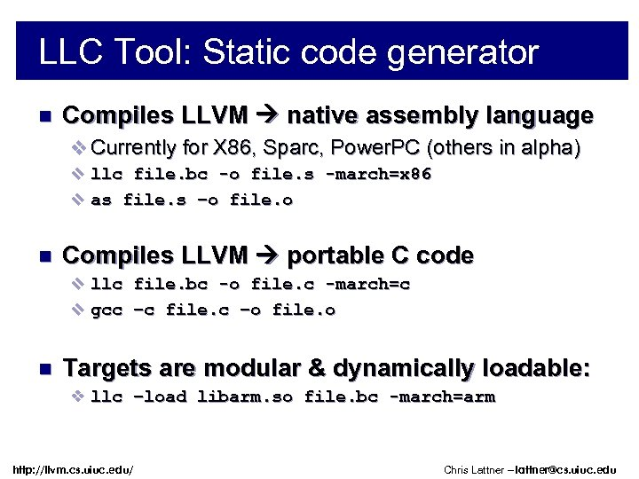 LLC Tool: Static code generator n Compiles LLVM native assembly language v Currently for