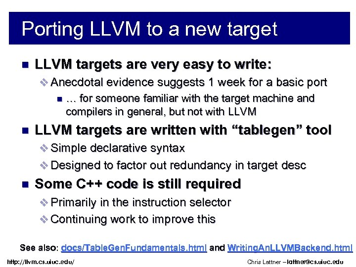 Porting LLVM to a new target n LLVM targets are very easy to write: