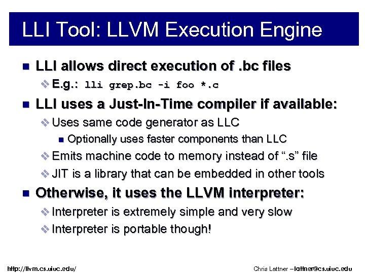 LLI Tool: LLVM Execution Engine n LLI allows direct execution of. bc files v