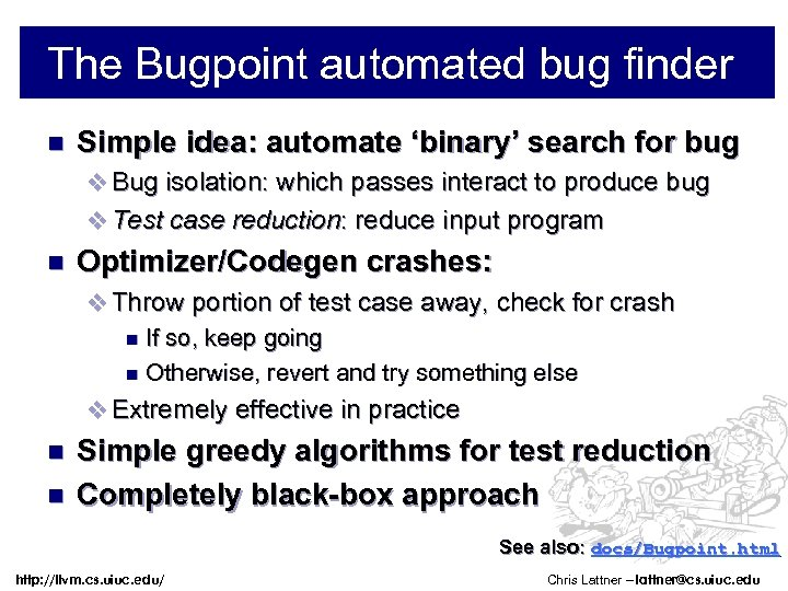 The Bugpoint automated bug finder n Simple idea: automate 'binary' search for bug v