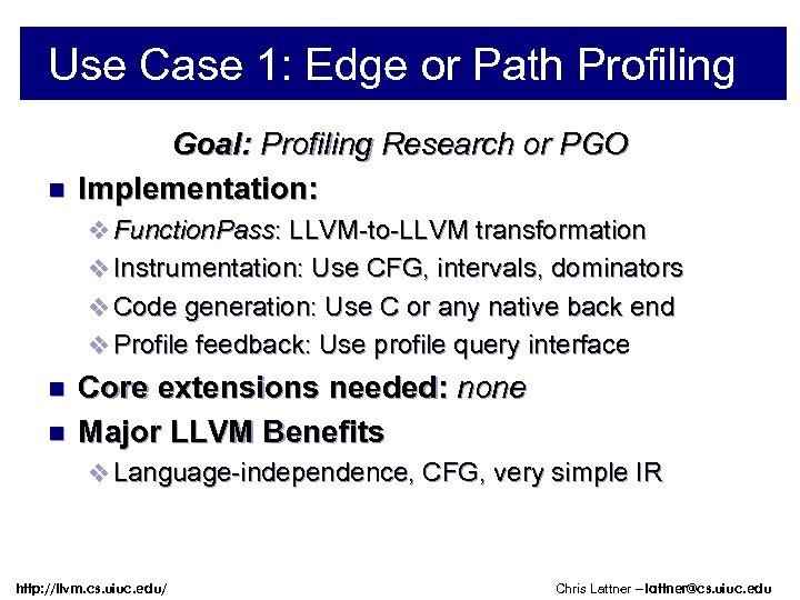 Use Case 1: Edge or Path Profiling n Goal: Profiling Research or PGO Implementation: