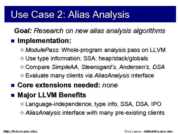 Use Case 2: Alias Analysis Goal: Research on new alias analysis algorithms n Implementation: