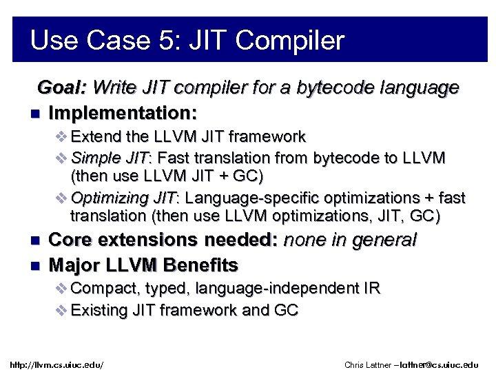 Use Case 5: JIT Compiler Goal: Write JIT compiler for a bytecode language n