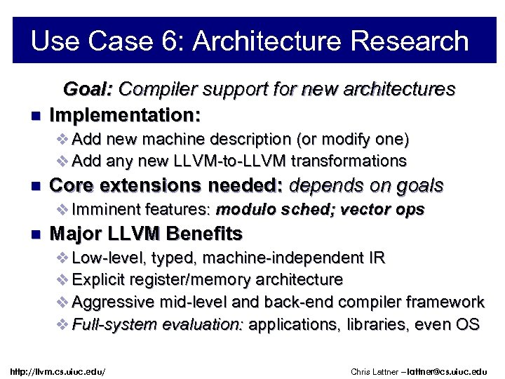 Use Case 6: Architecture Research n Goal: Compiler support for new architectures Implementation: v
