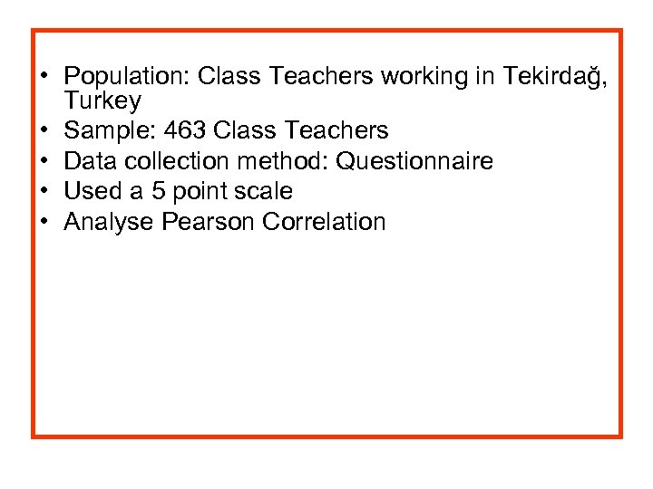 • Population: Class Teachers working in Tekirdağ, Turkey • Sample: 463 Class Teachers