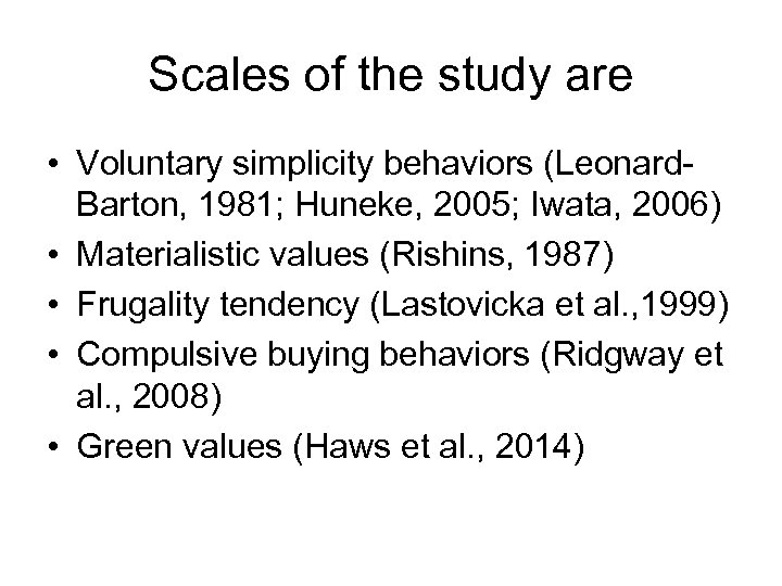 Scales of the study are • Voluntary simplicity behaviors (Leonard. Barton, 1981; Huneke, 2005;