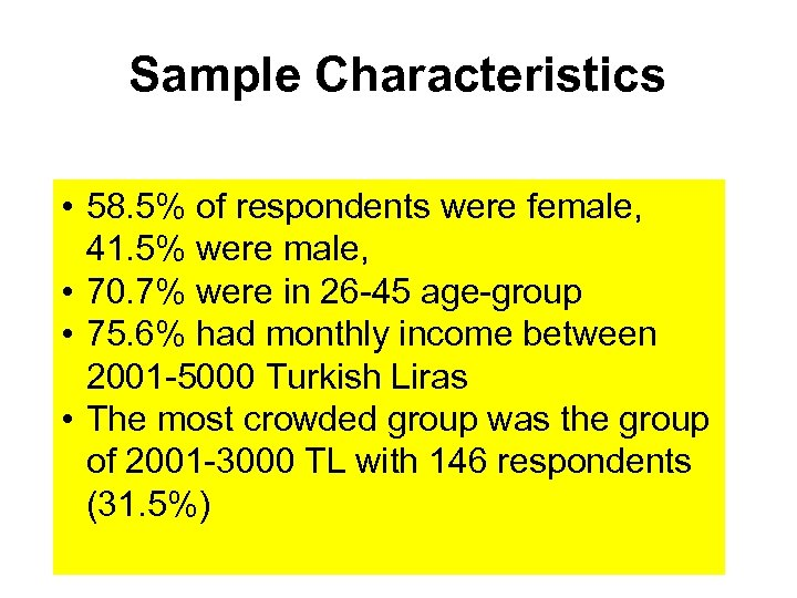 Sample Characteristics • 58. 5% of respondents were female, 41. 5% were male, •