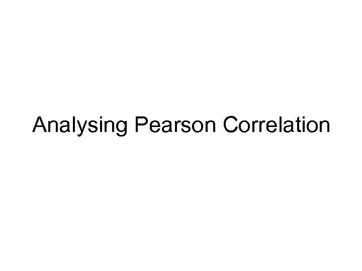 Analysing Pearson Correlation