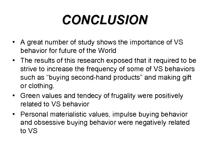 CONCLUSION • A great number of study shows the importance of VS behavior future