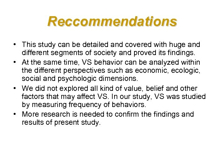 Reccommendations • This study can be detailed and covered with huge and different segments