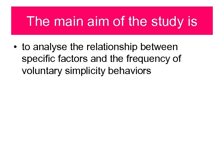 The main aim of the study is • to analyse the relationship between specific