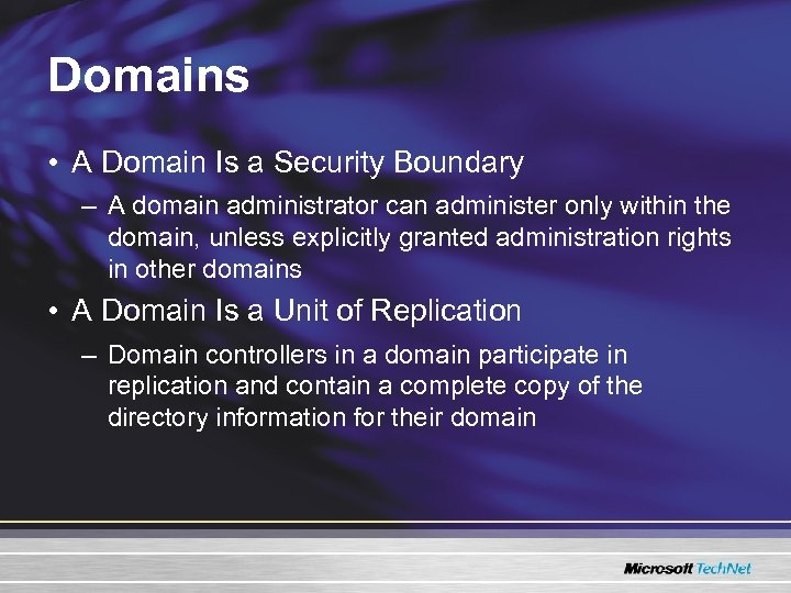 Domains • A Domain Is a Security Boundary – A domain administrator can administer