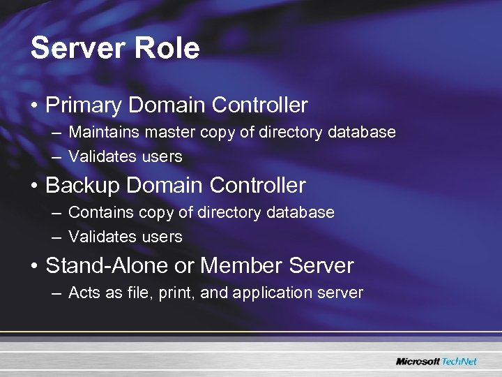 Server Role • Primary Domain Controller – Maintains master copy of directory database –