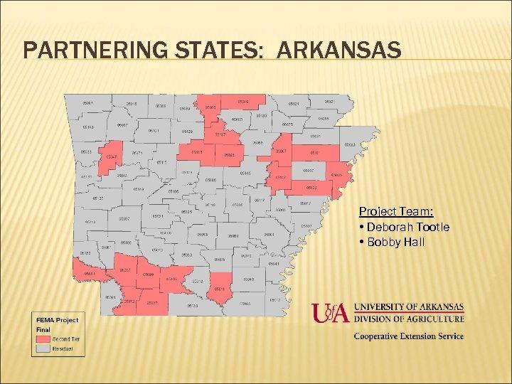 PARTNERING STATES: ARKANSAS Project Team: • Deborah Tootle • Bobby Hall