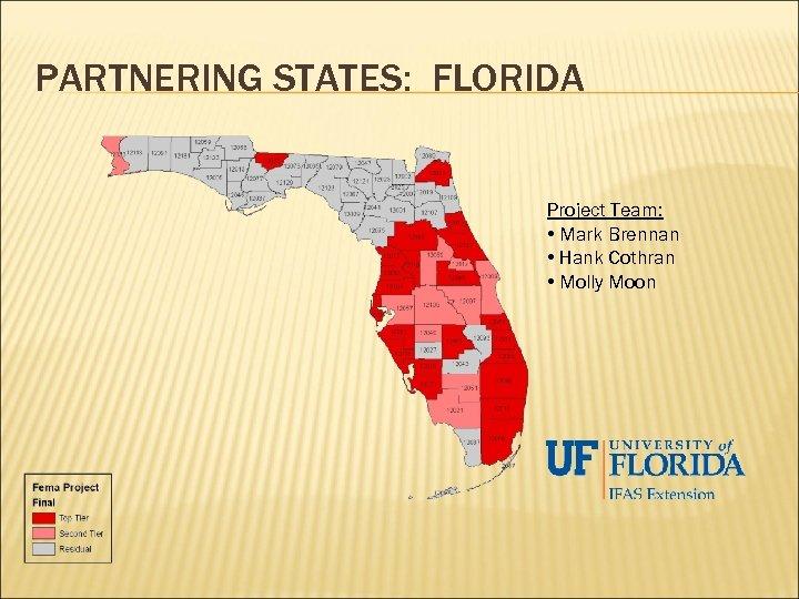 PARTNERING STATES: FLORIDA Project Team: • Mark Brennan • Hank Cothran • Molly Moon