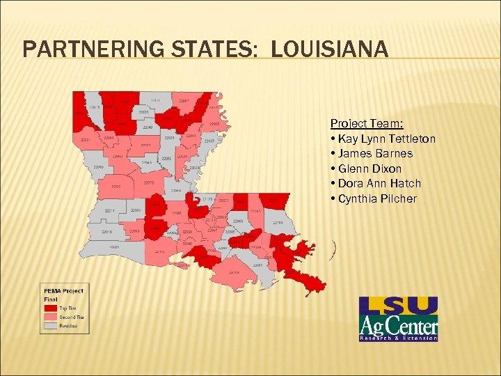 PARTNERING STATES: LOUISIANA Project Team: • Kay Lynn Tettleton • James Barnes • Glenn