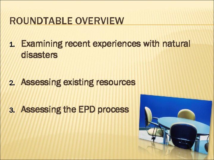 ROUNDTABLE OVERVIEW 1. Examining recent experiences with natural disasters 2. Assessing existing resources 3.