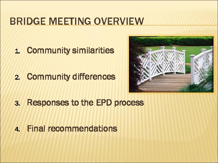 BRIDGE MEETING OVERVIEW 1. Community similarities 2. Community differences 3. Responses to the EPD