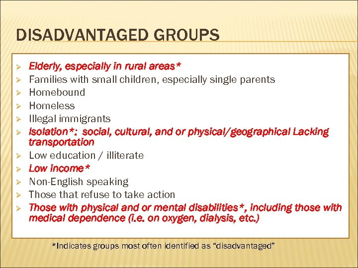 DISADVANTAGED GROUPS Ø Ø Ø Elderly, especially in rural areas* Families with small children,