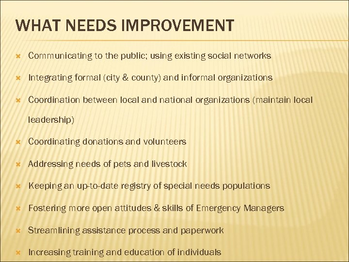 WHAT NEEDS IMPROVEMENT Communicating to the public; using existing social networks Integrating formal (city