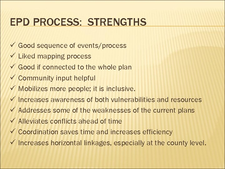 EPD PROCESS: STRENGTHS ü ü ü ü ü Good sequence of events/process Liked mapping